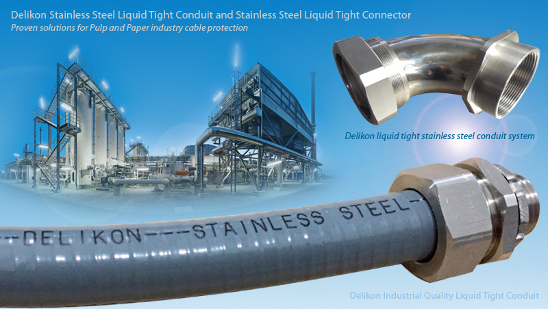 Delikon Stainless Steel Liquid Tight Conduit and Stainless Steel Liquid Tight Connector Proven solutions for Pulp and Paper industry cable protection.