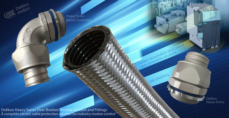 Delikon Heavy Series Over Braided Flexible Conduit and Heavy Series Fittings for motion control cable protection solutions